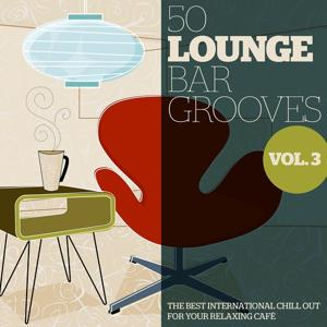 50 Lounge Bar Grooves, Vol. 3 (The Best International Chillout for Your Relaxing Cafè)