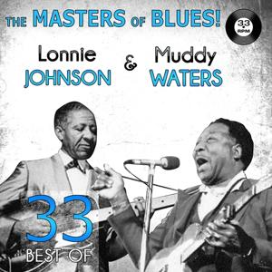 The Masters of Blues! (33 Best of Muddy Waters & Lonnie Johnson)