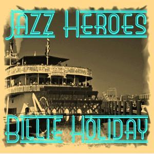 Jazz Heroes - Billie Holiday