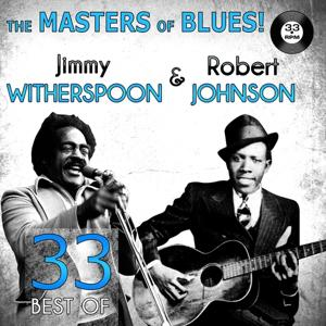 The Masters of Blues! (33 Best of Jimmy Witherspoon & Robert Johnson)