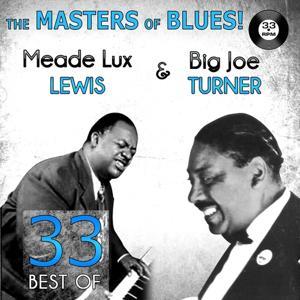 The Masters of Blues! (33 Best of Big Joe Turner & Meade Lux Lewis)