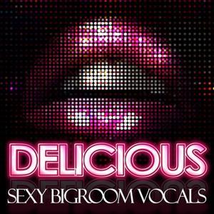 Delicious (Sexy Bigroom Vocals)