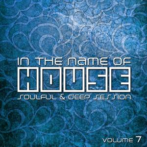 In The Name Of House (Soulful & Deep Session, Vol. 7)