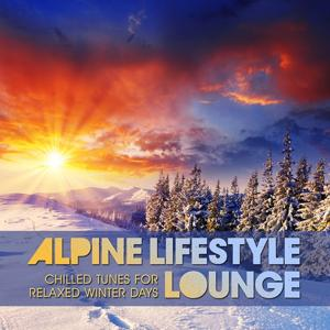 Alpine Lifestyle Lounge (Chilled Tunes for Relaxed Winter Days)