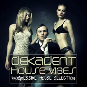 Dekadent House Vibes (Vol. 4, Progressive House Selection)
