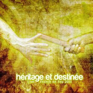 Héritage et destinée (Live France en Feu 2011)