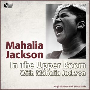In the Upper Room With Mahalia Jackson (Original Album With Bonus Tracks)