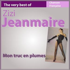 The Very Best of Zizi Jeanmaire: Mon truc en plumes (Chanson française)