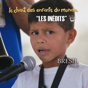 Les Inédits: Chant Des Enfants Du Monde: Brésil, Vol. 2