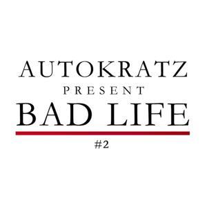 Autokratz Presents Bad Life #2