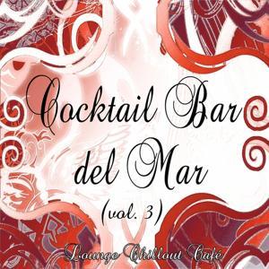 Cocktail Bar del Mar: Lounge Chillout Café, Vol. 3