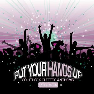 Put Your Hands Up Vol. 4 - 20 House & Electro Anthems