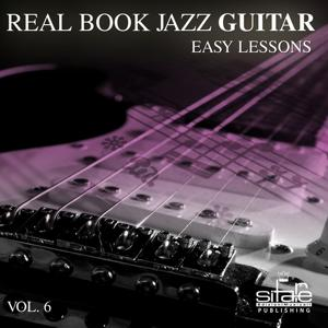 Real Book Jazz Guitar Easy Lessons, Vol. 6 (Jazz Guitar Easy Lessons)