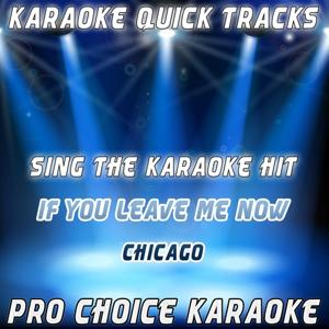 Karaoke Quick Tracks : If You Leave Me Now (Karaoke Version) (Originally Performed By Chicago)