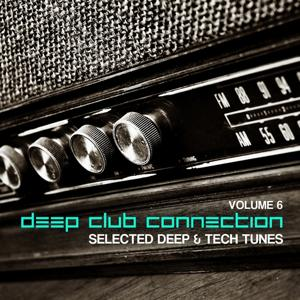 Deep Club Connection, Vol. 6 (Selected Deep & Tech Tunes)