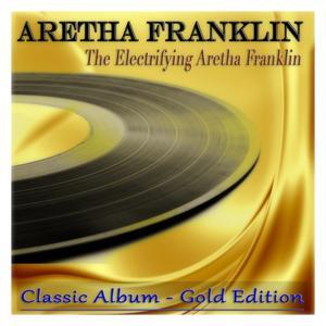 The Electrifying Aretha Franklin (Classic Album - Gold Edition)