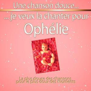 Une chanson douce je veux la chanter pour Ophélie
