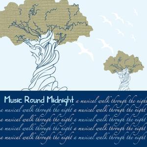 Music Round Midnight (A Musical Walk Through the Night)