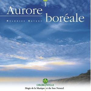 Chlorophylle 1 : Aurore boréale (Mélodies nature)