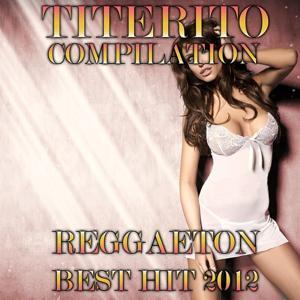 Titerito Compilation (Reggaeton Best Hit 2012)