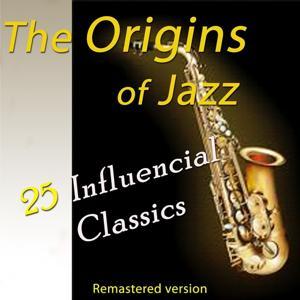 The Origins of Jazz: 25 Influencial Classics (Remastered Version)