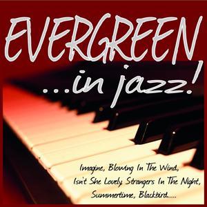 Evergreen ...in Jazz! (Imagine, Blowing in the Wind, Isn't She Lovely, Strangers in the Night, Summertime, Blackbird.....)