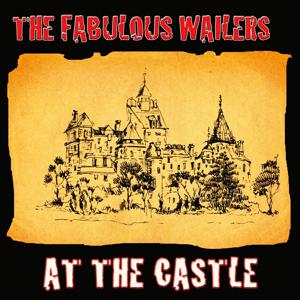 The Fabulous Wailers At the Castle (Original Album - Digitally Remastered)