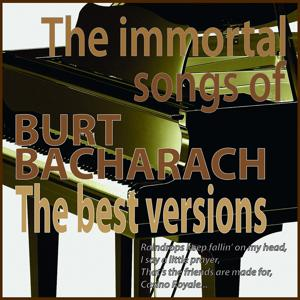 The Immortal Songs of Burt Bacharach: The Best Versions (Raindrops Keep Falling On My Head, I Say a Little Prayer, That's the Friends Are Made for, Casino Royale...)