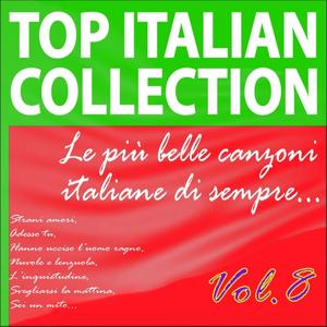 Top italian collection le più belle canzoni italiane di sempre..., vol. 8 (Strani amori, adesso tu, hanno ucciso l'uomo ragno, nuvole e lenzuola, l'inquietudine, svegliarsi la mattina, sei un mito...)