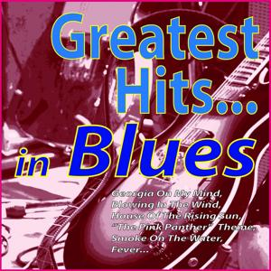 Greatest Hits ...in Blues (Georgia On My Mind, Blowing in the Wind, House of the Rising Sun,