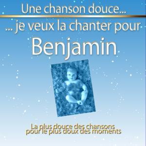 Une chanson douce je veux la chanter pour Benjamin