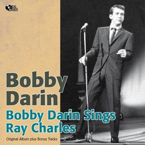 Bobby Darin Sings Ray Charles (Original Album Plus Bonus Tracks)