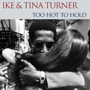 Ike & Tina Turner: Too Hot to Hold