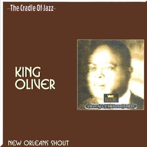 The Cradle of Jazz - King Oliver