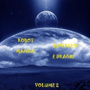 Robot, supereroi, manga e draghi, vol. 2