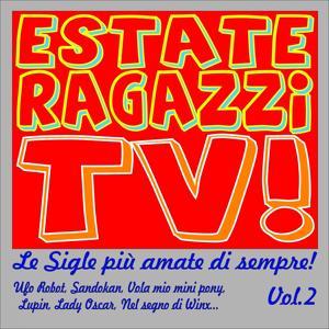 Estate ragazzi TV! le sigle più amate di sempre!, vol.2 (Ufo Robot, Sandokan, Vola mio mini pony, Lupin, Lady Oscar, Nel segno di Winx...)