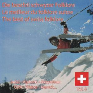 Le meilleur du folklore Suisse, Vol. 4 (Die Beschti schwyzer Folklore - The Best of Swiss Folklore / Jodel, Alphorn, Akkordeon, Chör, Walzer, Marsch...)