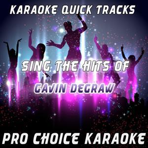 Karaoke Quick Tracks - Sing the Hits of Gavin Degraw (Karaoke Version) (Originally Performed By Gavin Degraw)