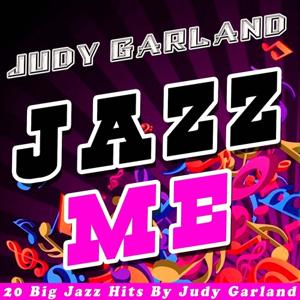 Jazz Me (20 Big Jazz Hits By Judy Garland)