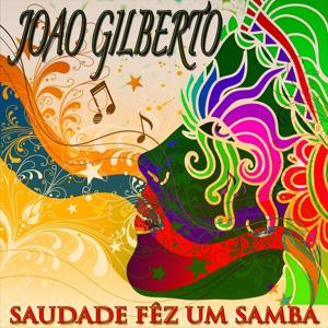 Saudade Fêz um Samba (35 Tracks - Digitally Remastered)