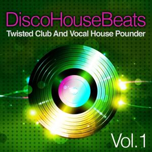Disco House Beats, Vol. 1 (Twisted Club and Vocal House Pounder)