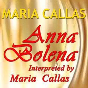 Donizetti: Anna Bolena Interpreted by Maria Callas (Live 1957 Recording)