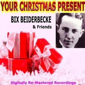 Your Christmas Present Bix Beiderbecke & Friends
