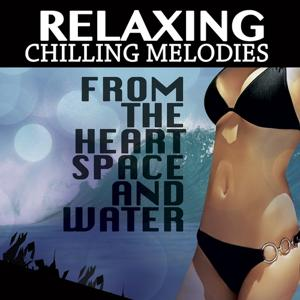 Relaxing Chilling Melodies from the Heart Space and Water