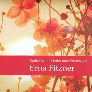 Gedichte und Lieder nach Texten von Erna Fitzner