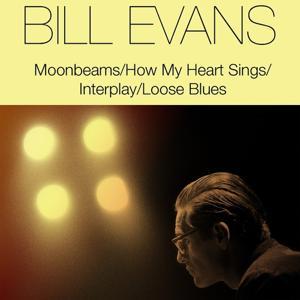 Bill Evans: Moonbeams / How My Heart Sings / Interplay / Loose Blues