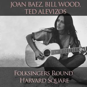 Joan Baez, Bill Wood, Ted Alevizos: Folksingers Round Harvard Square