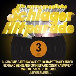 Die unvergessliche Schlagerhitparade, Vol. 3 (Sahnestücke der deutschen Musikgeschichte)