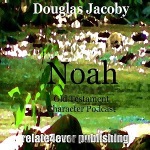 Noah (Old Testament Character Podcast)