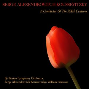 Serge Alexendrovitch Koussevitzky: A Conductor of the XXth Century